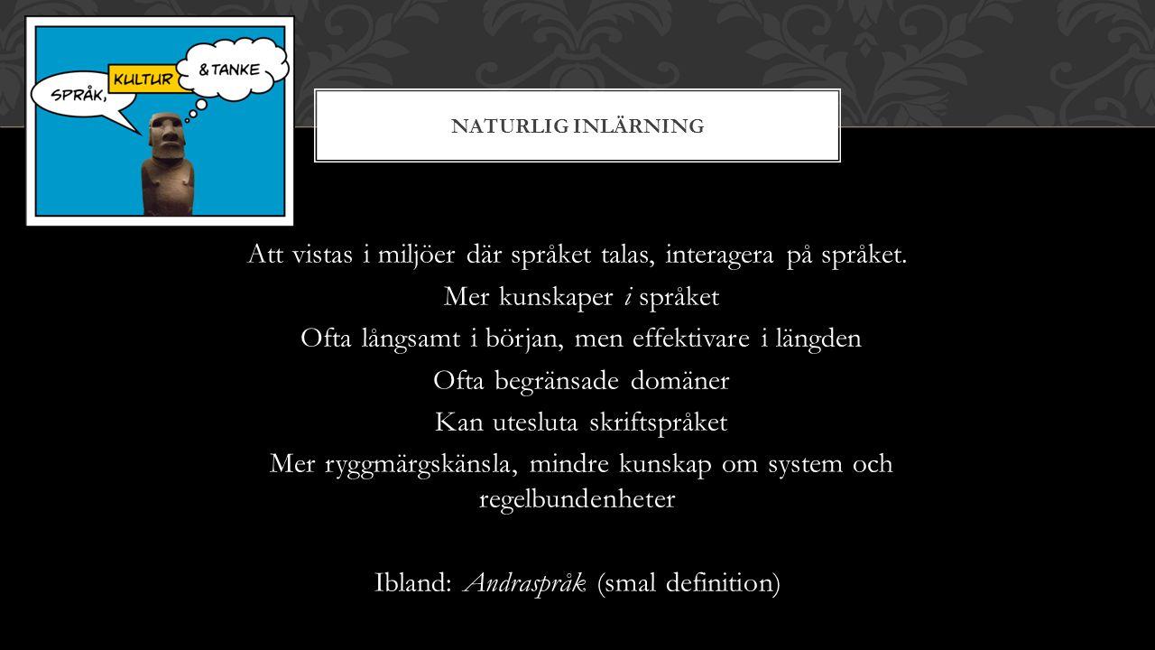 NATURLIG INLÄRNING Att vistas i miljöer där språket talas, interagera på språket.