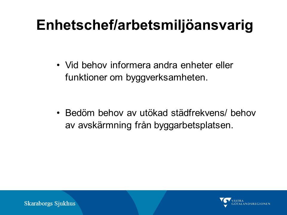 Skaraborgs Sjukhus Enhetschef/arbetsmiljöansvarig Vid behov informera andra enheter eller funktioner om byggverksamheten.