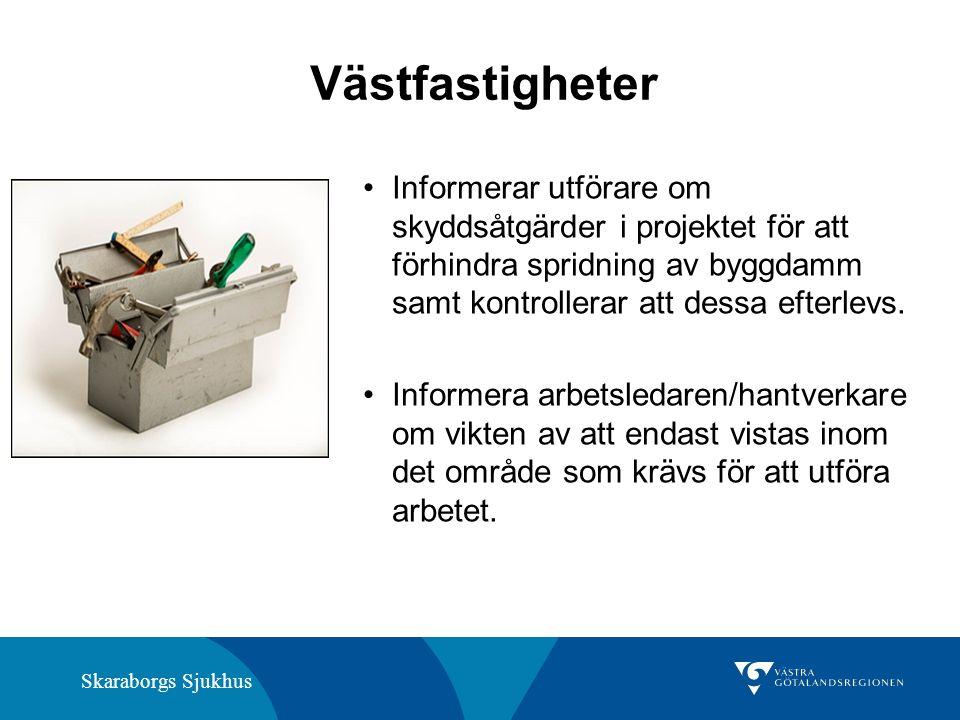 Skaraborgs Sjukhus Västfastigheter Informerar utförare om skyddsåtgärder i projektet för att förhindra spridning av byggdamm samt kontrollerar att dessa efterlevs.