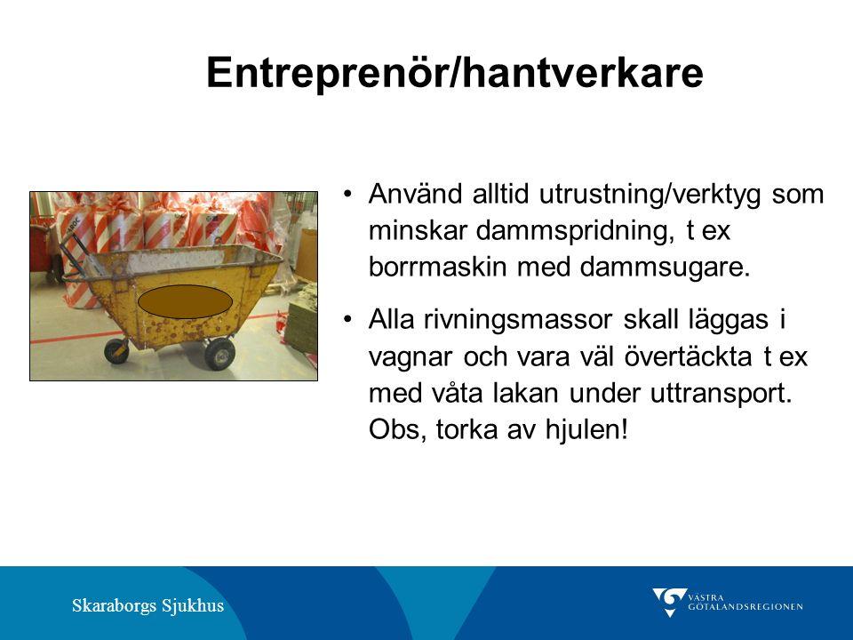 Skaraborgs Sjukhus Entreprenör/hantverkare Använd alltid utrustning/verktyg som minskar dammspridning, t ex borrmaskin med dammsugare.