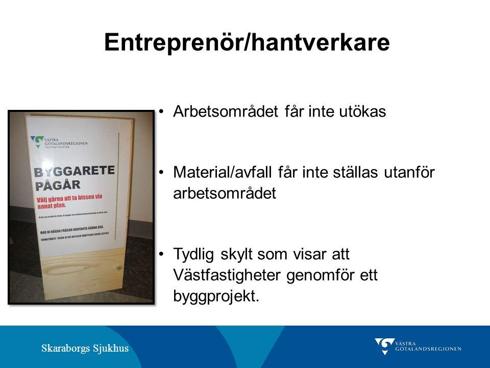 Skaraborgs Sjukhus Entreprenör/hantverkare Arbetsområdet får inte utökas Material/avfall får inte ställas utanför arbetsområdet Tydlig skylt som visar att Västfastigheter genomför ett byggprojekt.