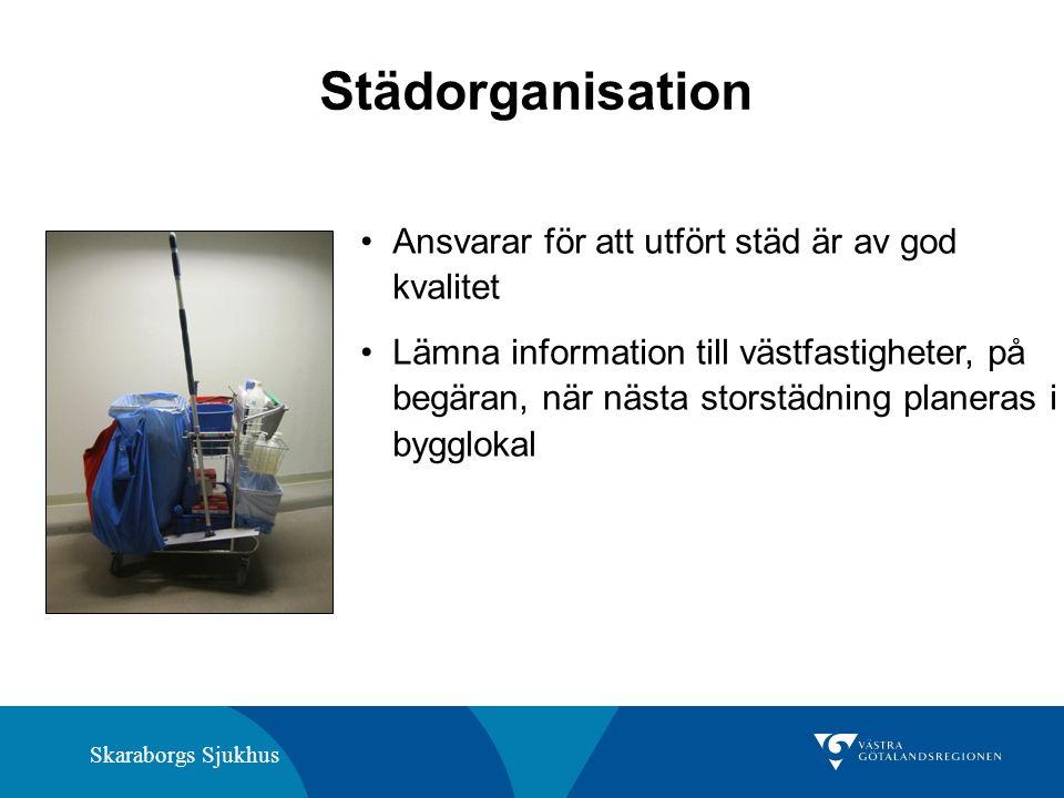 Skaraborgs Sjukhus Städorganisation Ansvarar för att utfört städ är av god kvalitet Lämna information till västfastigheter, på begäran, när nästa storstädning planeras i bygglokal