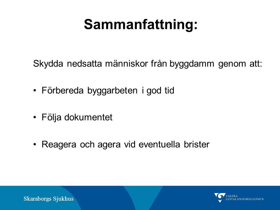 Skaraborgs Sjukhus Sammanfattning: Skydda nedsatta människor från byggdamm genom att: Förbereda byggarbeten i god tid Följa dokumentet Reagera och agera vid eventuella brister