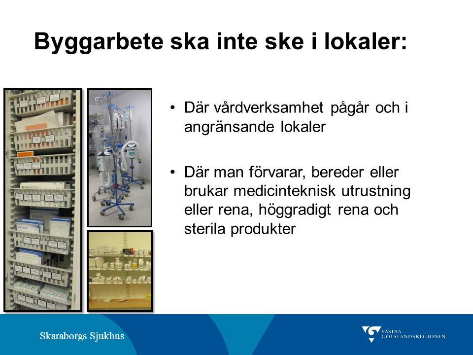 Skaraborgs Sjukhus Byggarbete ska inte ske i lokaler: Där vårdverksamhet pågår och i angränsande lokaler Där man förvarar, bereder eller brukar medicinteknisk utrustning eller rena, höggradigt rena och sterila produkter