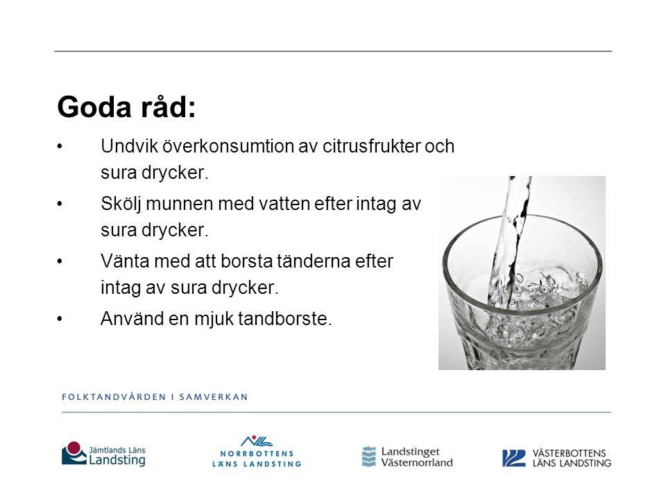 Goda råd: Undvik överkonsumtion av citrusfrukter och sura drycker.