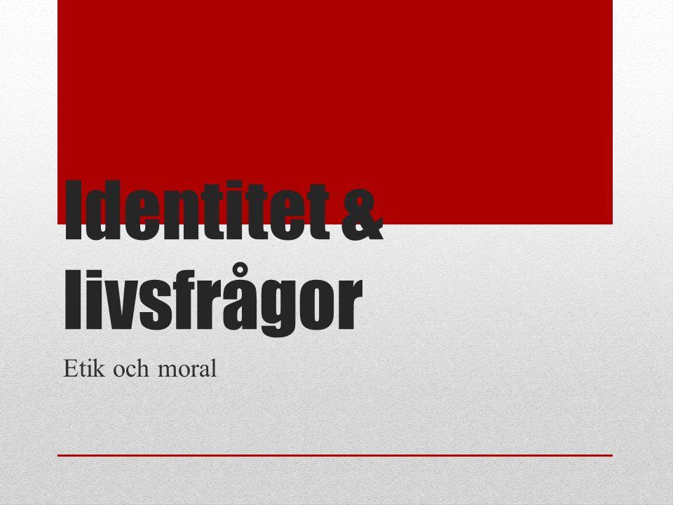Identitet & livsfrågor Etik och moral