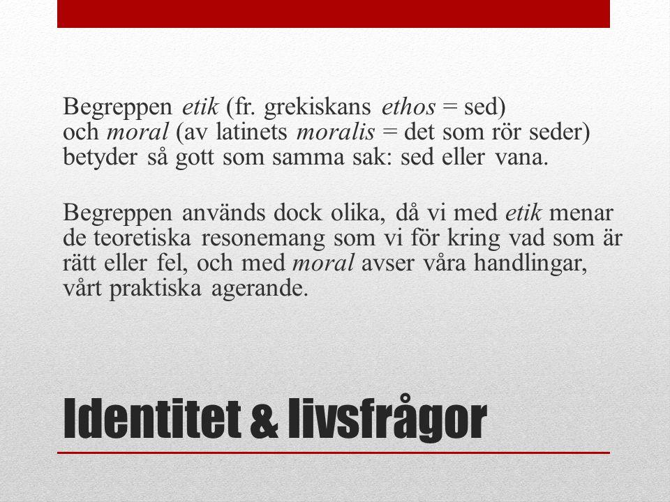 Identitet & livsfrågor Begreppen etik (fr.