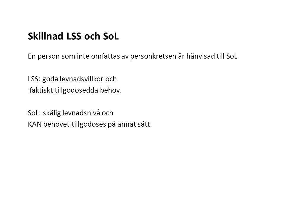 Skillnad LSS och SoL En person som inte omfattas av personkretsen är hänvisad till SoL LSS: goda levnadsvillkor och faktiskt tillgodosedda behov.