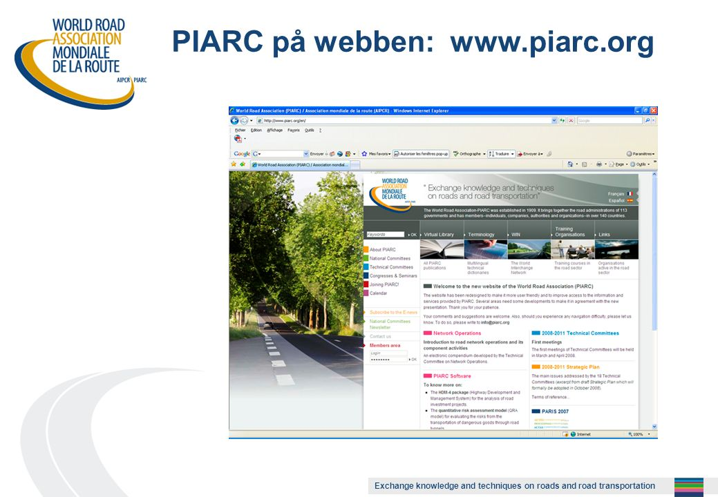 Exchange knowledge and techniques on roads and road transportation PIARC på webben: www.piarc.org
