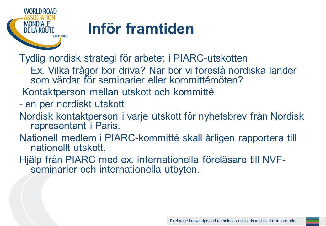 Exchange knowledge and techniques on roads and road transportation Inför framtiden Tydlig nordisk strategi för arbetet i PIARC-utskotten - Ex.