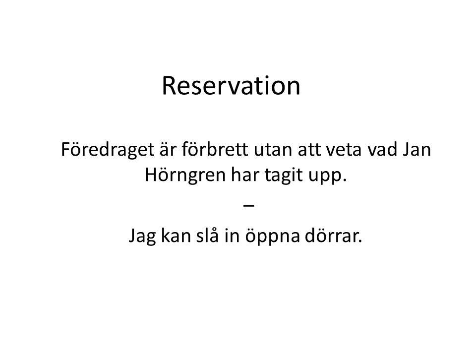 Reservation Föredraget är förbrett utan att veta vad Jan Hörngren har tagit upp.