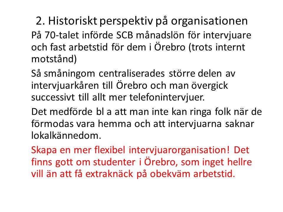 2. Historiskt perspektiv på organisationen På 70-talet införde SCB månadslön för intervjuare och fast arbetstid för dem i Örebro (trots internt motstå