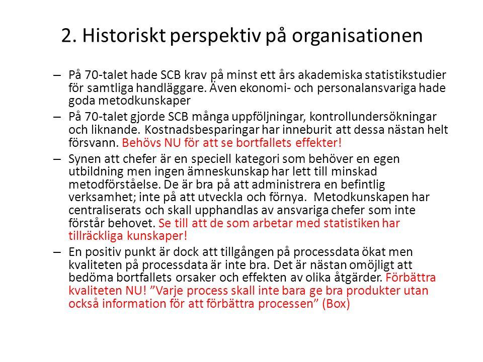 2. Historiskt perspektiv på organisationen – På 70-talet hade SCB krav på minst ett års akademiska statistikstudier för samtliga handläggare. Även eko