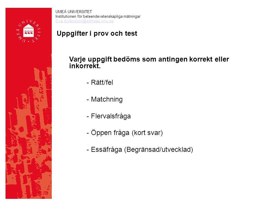 UMEÅ UNIVERSITET Institutionen för beteendevetenskapliga mätningar Ewa.Andersson@edmeas.umu.se Uppgifter i prov och test Varje uppgift bedöms som antingen korrekt eller inkorrekt.