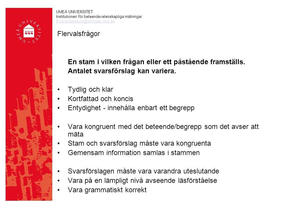 UMEÅ UNIVERSITET Institutionen för beteendevetenskapliga mätningar Ewa.Andersson@edmeas.umu.se Flervalsfrågor En stam i vilken frågan eller ett påstående framställs.