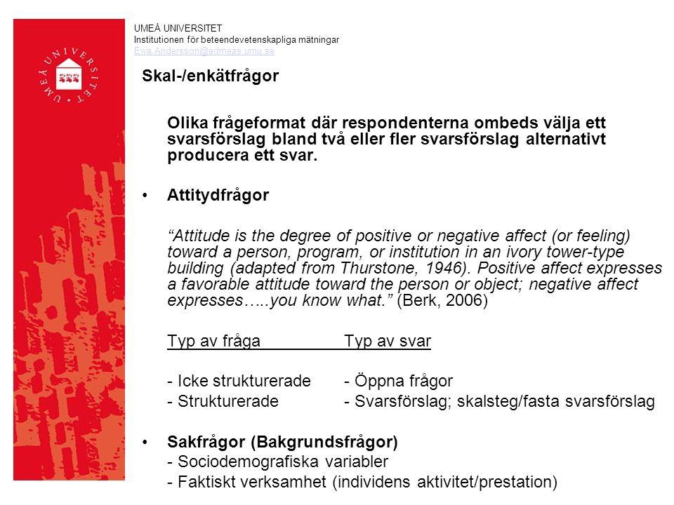 UMEÅ UNIVERSITET Institutionen för beteendevetenskapliga mätningar Ewa.Andersson@edmeas.umu.se Skal-/enkätfrågor Olika frågeformat där respondenterna ombeds välja ett svarsförslag bland två eller fler svarsförslag alternativt producera ett svar.