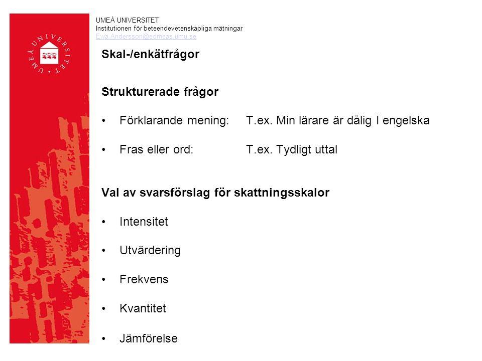 UMEÅ UNIVERSITET Institutionen för beteendevetenskapliga mätningar Ewa.Andersson@edmeas.umu.se Skal-/enkätfrågor Strukturerade frågor Förklarande mening:T.ex.