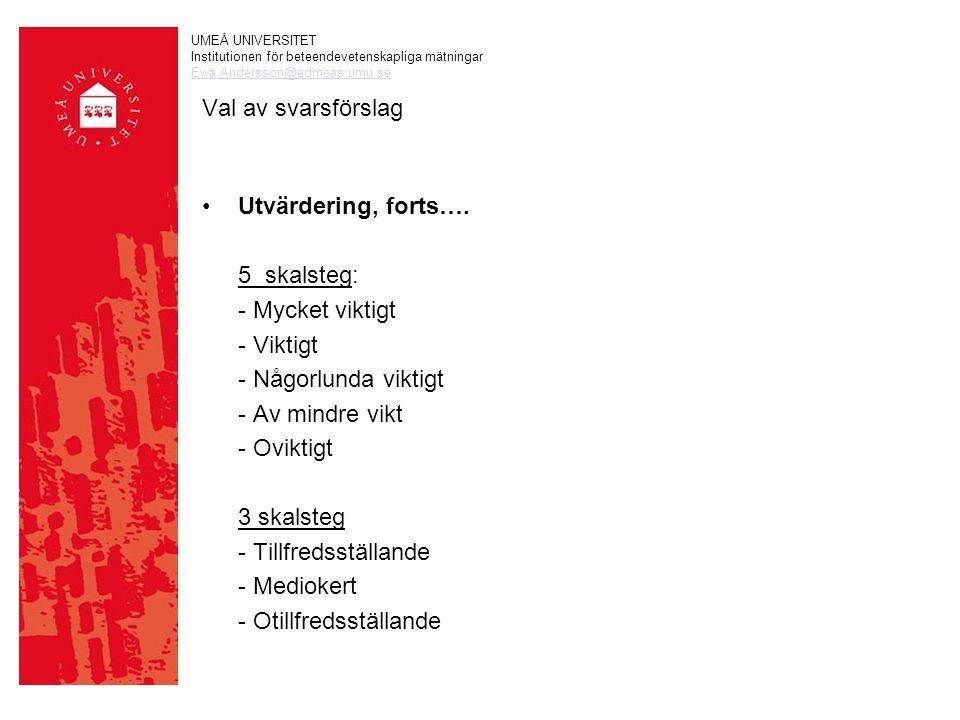 UMEÅ UNIVERSITET Institutionen för beteendevetenskapliga mätningar Ewa.Andersson@edmeas.umu.se Val av svarsförslag Utvärdering, forts….