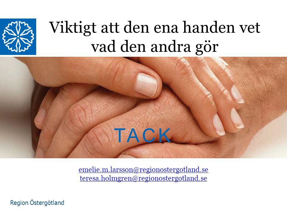 Region Östergötland Viktigt att den ena handen vet vad den andra gör emelie.m.larsson@regionostergotland.se teresa.holmgren@regionostergotland.se TACK