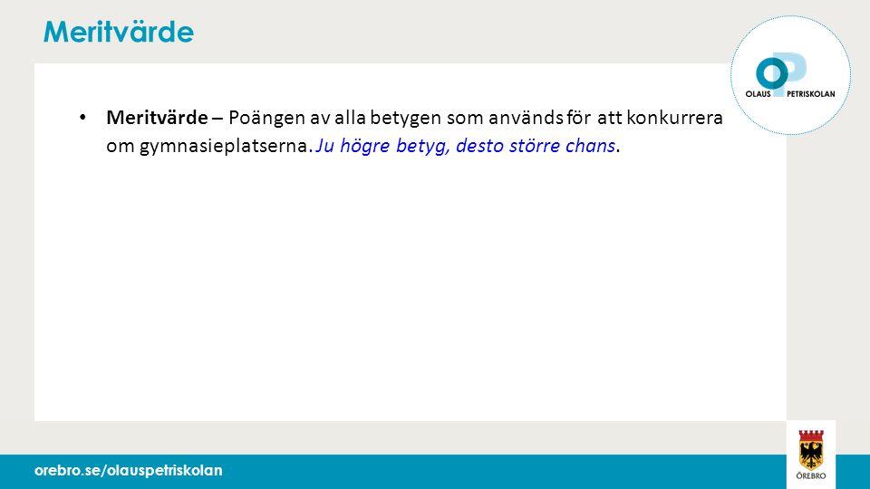 orebro.seorebro.se/olauspetriskolan Meritvärde Meritvärde – Poängen av alla betygen som används för att konkurrera om gymnasieplatserna.