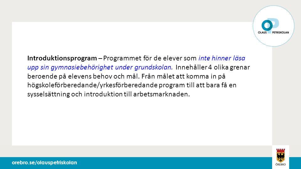 orebro.seorebro.se/olauspetriskolan Introduktionsprogram – Programmet för de elever som inte hinner läsa upp sin gymnasiebehörighet under grundskolan.