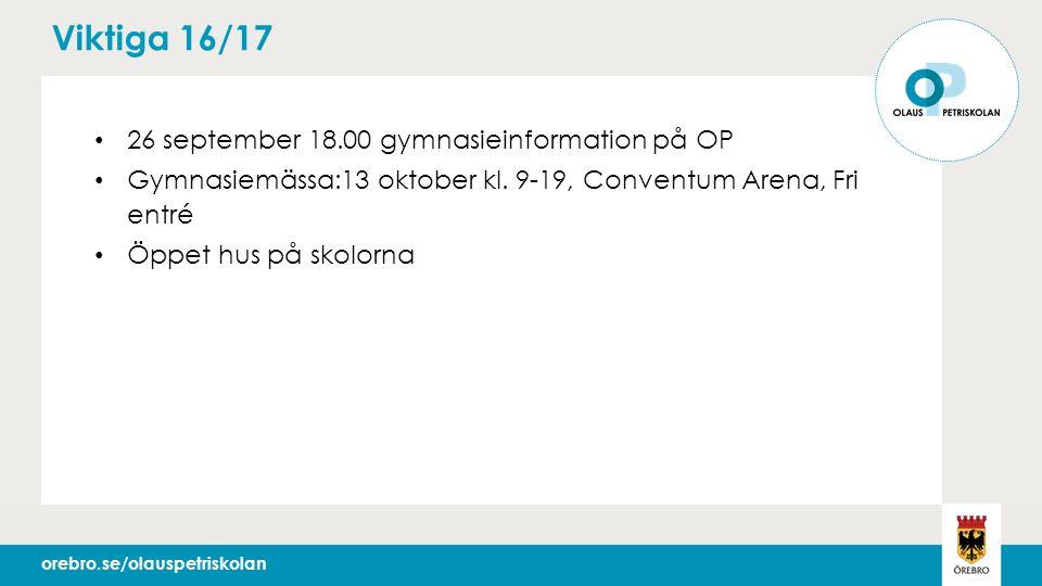 orebro.seorebro.se/olauspetriskolan Viktiga 16/17 26 september 18.00 gymnasieinformation på OP Gymnasiemässa:13 oktober kl.