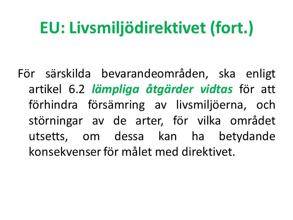 EU: Livsmiljödirektivet (fort.) För särskilda bevarandeområden, ska enligt artikel 6.2 lämpliga åtgärder vidtas för att förhindra försämring av livsmi