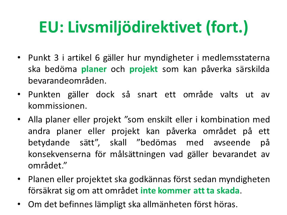 EU: Livsmiljödirektivet (fort.) Punkt 3 i artikel 6 gäller hur myndigheter i medlemsstaterna ska bedöma planer och projekt som kan påverka särskilda bevarandeområden.
