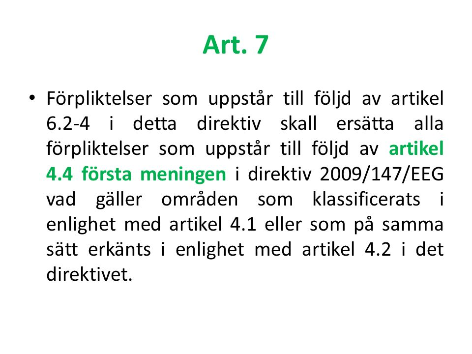 Art. 7 Förpliktelser som uppstår till följd av artikel 6.2-4 i detta direktiv skall ersätta alla förpliktelser som uppstår till följd av artikel 4.4 f