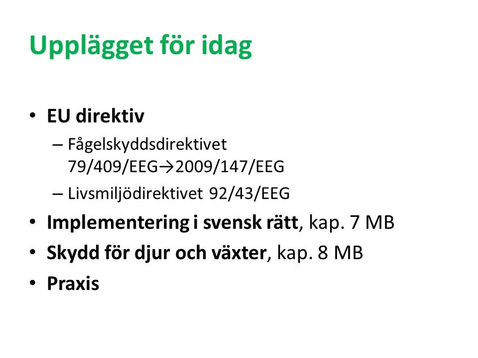 Upplägget för idag EU direktiv – Fågelskyddsdirektivet 79/409/EEG→2009/147/EEG – Livsmiljödirektivet 92/43/EEG Implementering i svensk rätt, kap.