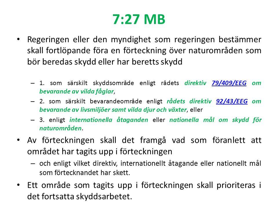 7:27 MB Regeringen eller den myndighet som regeringen bestämmer skall fortlöpande föra en förteckning över naturområden som bör beredas skydd eller har beretts skydd – 1.