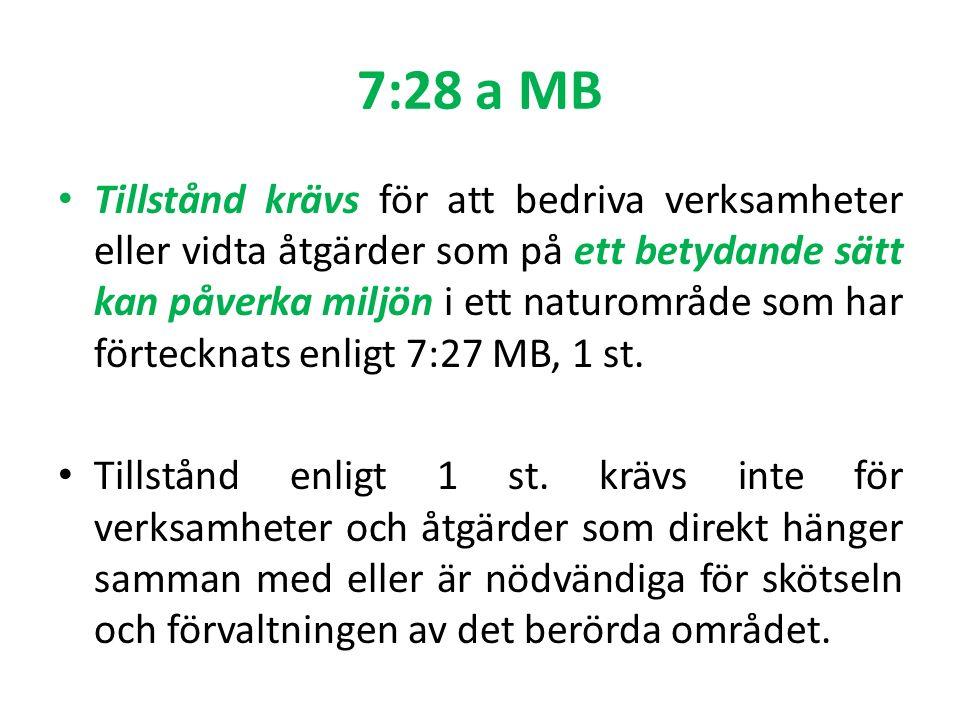 7:28 a MB Tillstånd krävs för att bedriva verksamheter eller vidta åtgärder som på ett betydande sätt kan påverka miljön i ett naturområde som har förtecknats enligt 7:27 MB, 1 st.