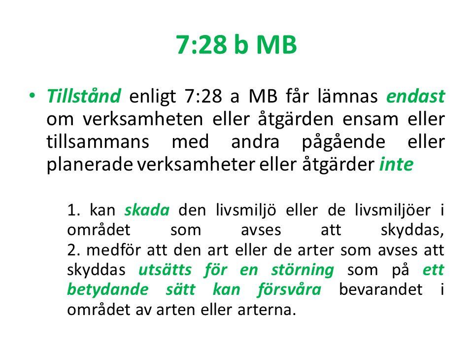 7:28 b MB Tillstånd enligt 7:28 a MB får lämnas endast om verksamheten eller åtgärden ensam eller tillsammans med andra pågående eller planerade verksamheter eller åtgärder inte 1.