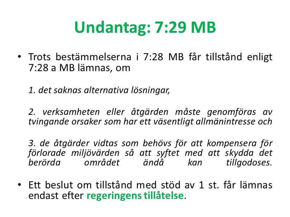 Undantag: 7:29 MB Trots bestämmelserna i 7:28 MB får tillstånd enligt 7:28 a MB lämnas, om 1. det saknas alternativa lösningar, 2. verksamheten eller