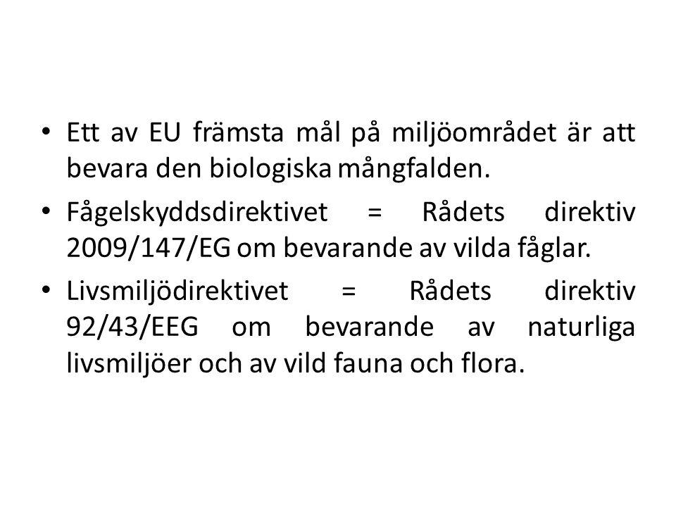 Ett av EU främsta mål på miljöområdet är att bevara den biologiska mångfalden. Fågelskyddsdirektivet = Rådets direktiv 2009/147/EG om bevarande av vil