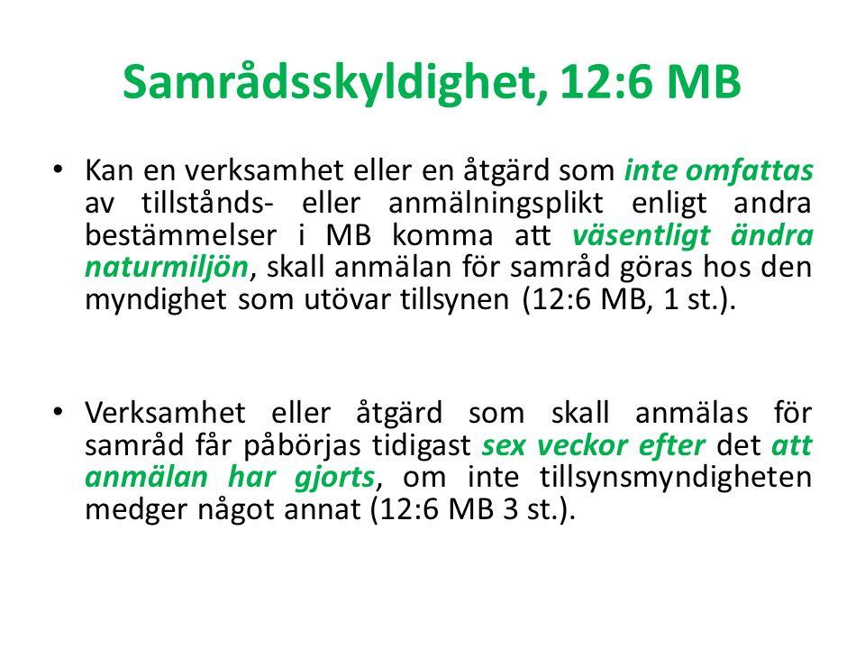 Samrådsskyldighet, 12:6 MB Kan en verksamhet eller en åtgärd som inte omfattas av tillstånds- eller anmälningsplikt enligt andra bestämmelser i MB komma att väsentligt ändra naturmiljön, skall anmälan för samråd göras hos den myndighet som utövar tillsynen (12:6 MB, 1 st.).