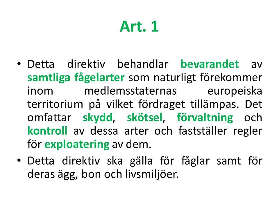 Art. 1 Detta direktiv behandlar bevarandet av samtliga fågelarter som naturligt förekommer inom medlemsstaternas europeiska territorium på vilket förd