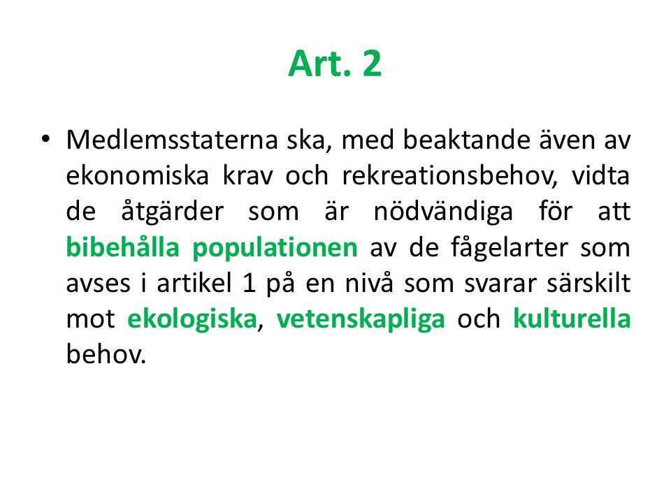 Art. 2 Medlemsstaterna ska, med beaktande även av ekonomiska krav och rekreationsbehov, vidta de åtgärder som är nödvändiga för att bibehålla populati