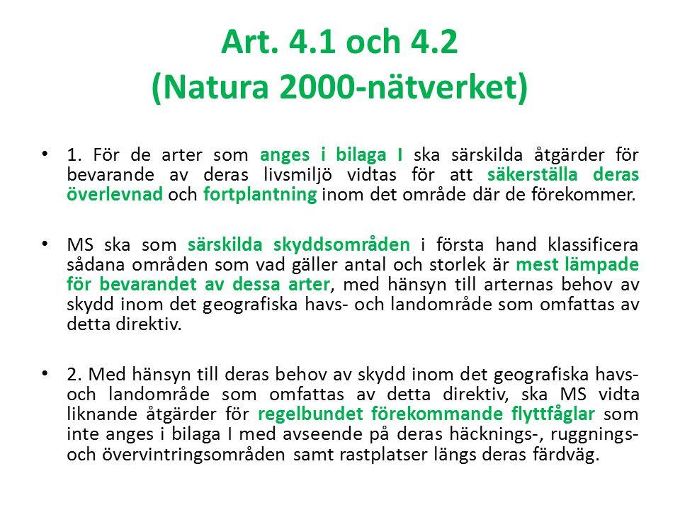 Art. 4.1 och 4.2 (Natura 2000-nätverket) 1. För de arter som anges i bilaga I ska särskilda åtgärder för bevarande av deras livsmiljö vidtas för att s