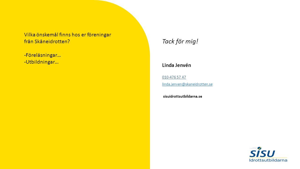 sisuidrottsutbildarna.se Linda Jenvén 010-476 57 47 linda.jenven@skaneidrotten.se Tack för mig! Vilka önskemål finns hos er föreningar från Skåneidrot