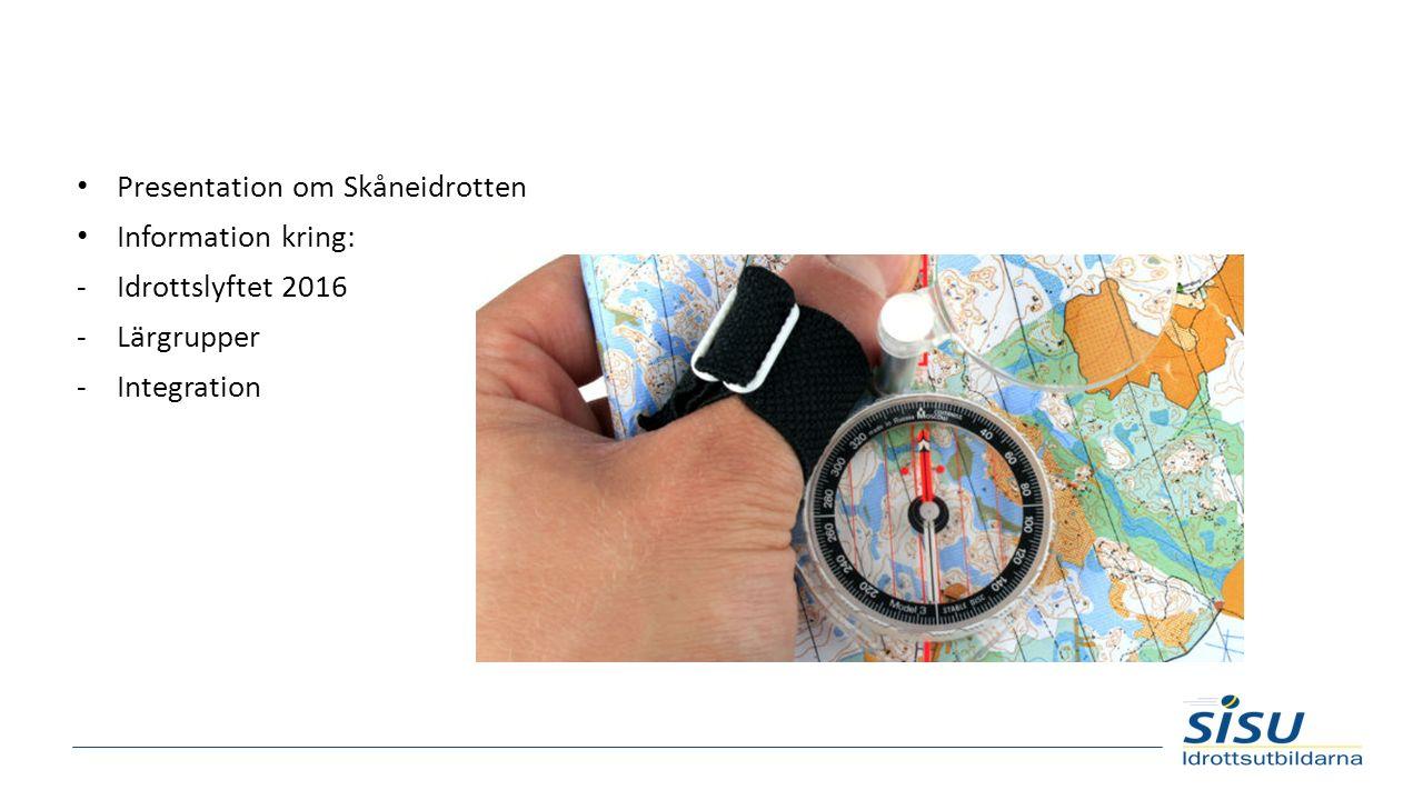 Presentation om Skåneidrotten Information kring: -Idrottslyftet 2016 -Lärgrupper -Integration