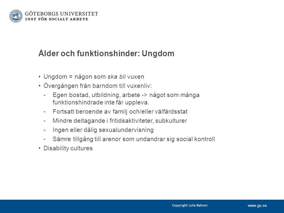 www.gu.se Ålder och funktionshinder: Ungdom Ungdom = någon som ska bli vuxen Övergången från barndom till vuxenliv: - Egen bostad, utbildning, arbete -> något som många funktionshindrade inte får uppleva.