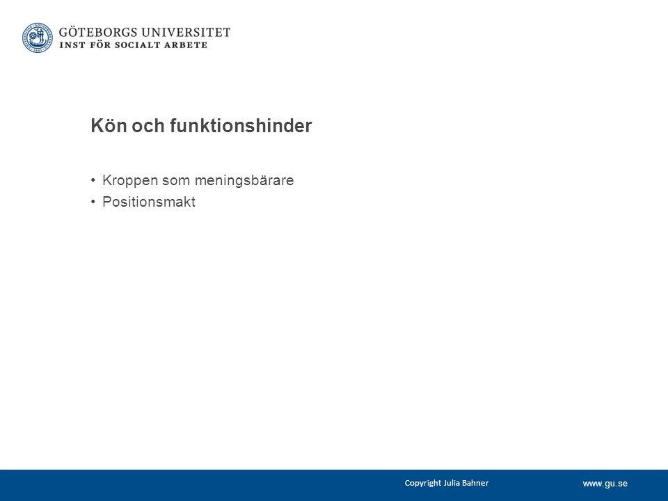 www.gu.se Kön och funktionshinder Kroppen som meningsbärare Positionsmakt Copyright Julia Bahner