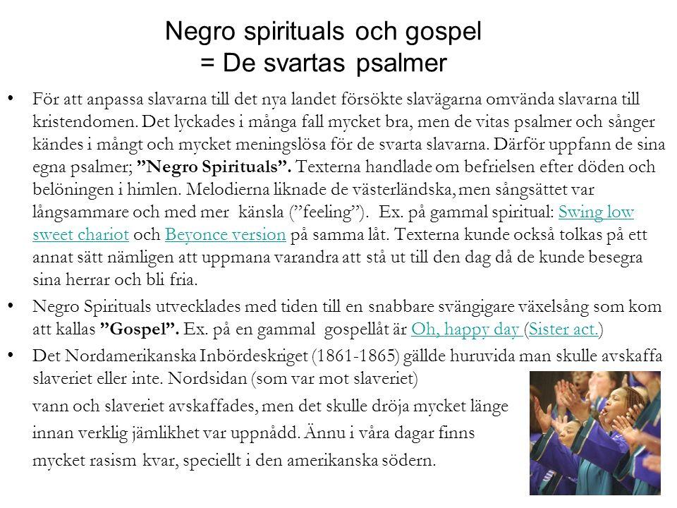 Negro spirituals och gospel = De svartas psalmer För att anpassa slavarna till det nya landet försökte slavägarna omvända slavarna till kristendomen.