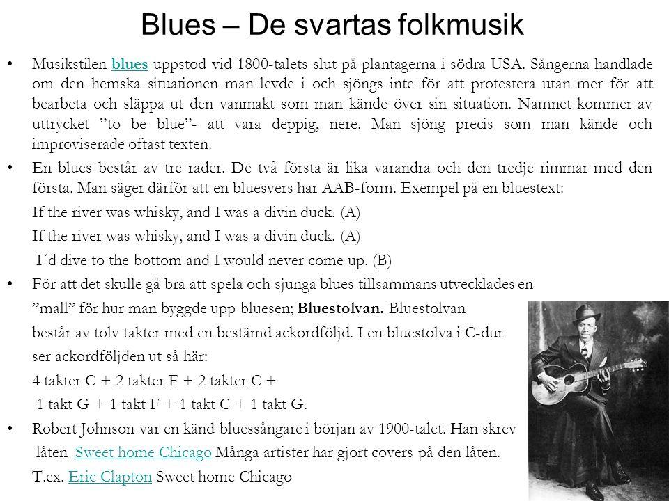 Blues – De svartas folkmusik Musikstilen blues uppstod vid 1800-talets slut på plantagerna i södra USA.