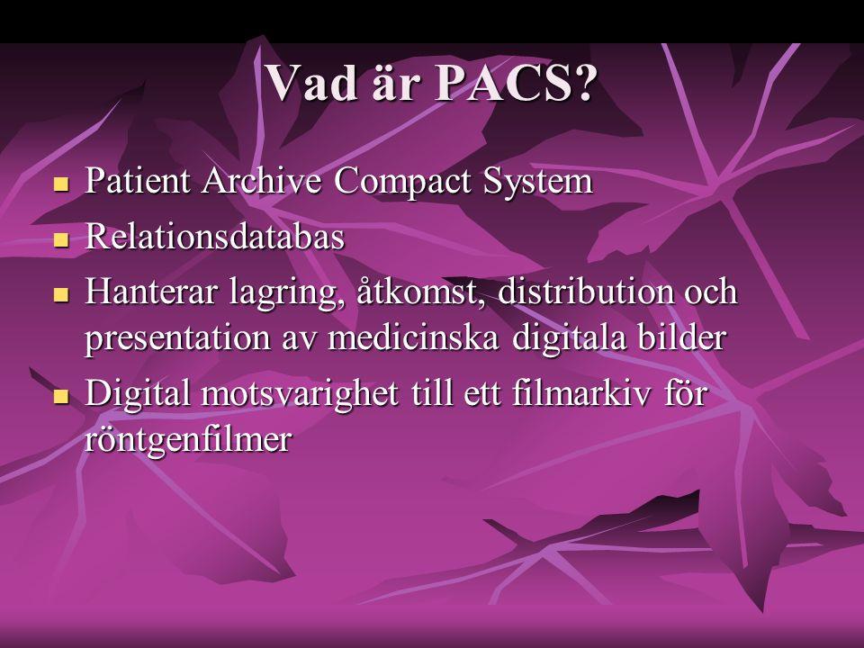 Vad är PACS? Patient Archive Compact System Patient Archive Compact System Relationsdatabas Relationsdatabas Hanterar lagring, åtkomst, distribution o