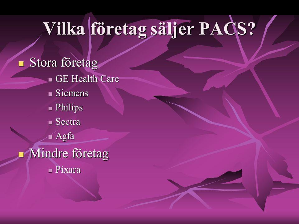 Vilka företag säljer PACS? Stora företag Stora företag GE Health Care GE Health Care Siemens Siemens Philips Philips Sectra Sectra Agfa Agfa Mindre fö