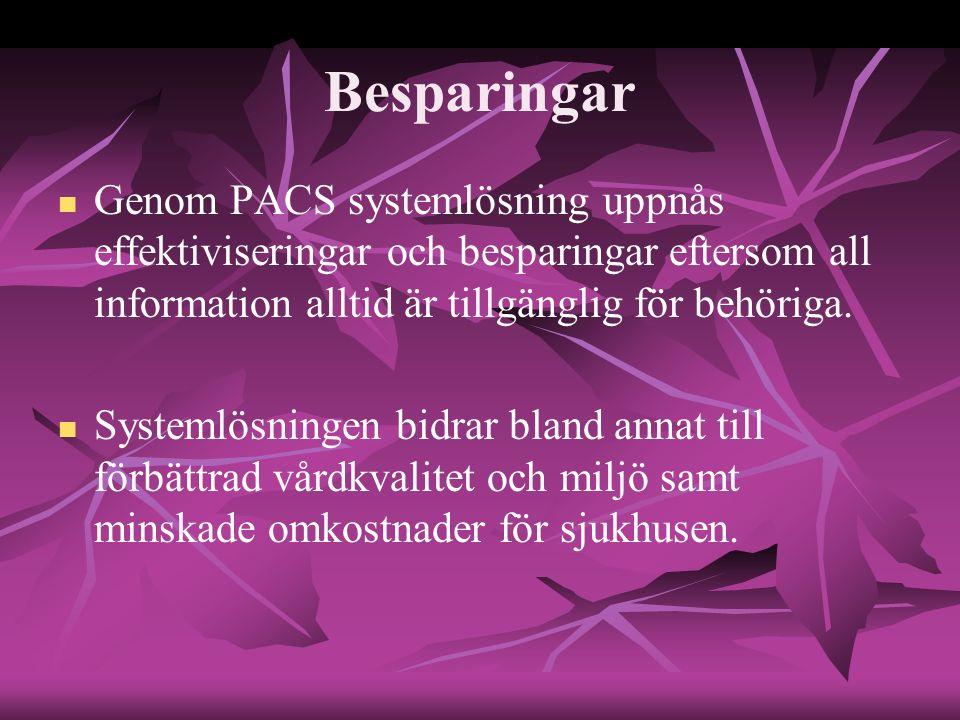 Besparingar Genom PACS systemlösning uppnås effektiviseringar och besparingar eftersom all information alltid är tillgänglig för behöriga. Systemlösni