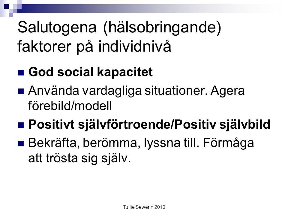 Tullie Sewerin 2010 Salutogena (hälsobringande) faktorer på individnivå God social kapacitet Använda vardagliga situationer.