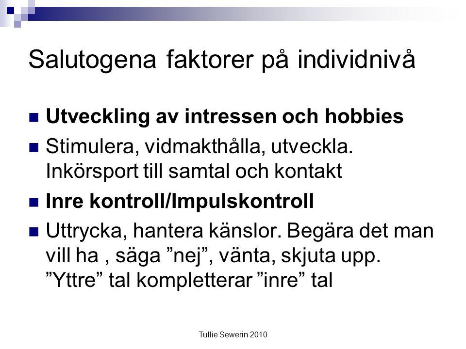 Tullie Sewerin 2010 Salutogena faktorer på individnivå Utveckling av intressen och hobbies Stimulera, vidmakthålla, utveckla.